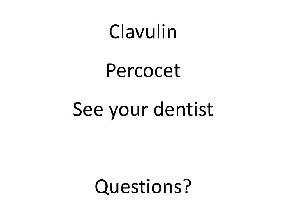 Clavulin Percocet See your dentist Questions?