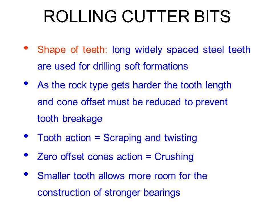 ROLLING CUTTER BITS Shape of teeth: long widely spaced steel teeth are used for drilling soft formations As the rock type gets harder the tooth length