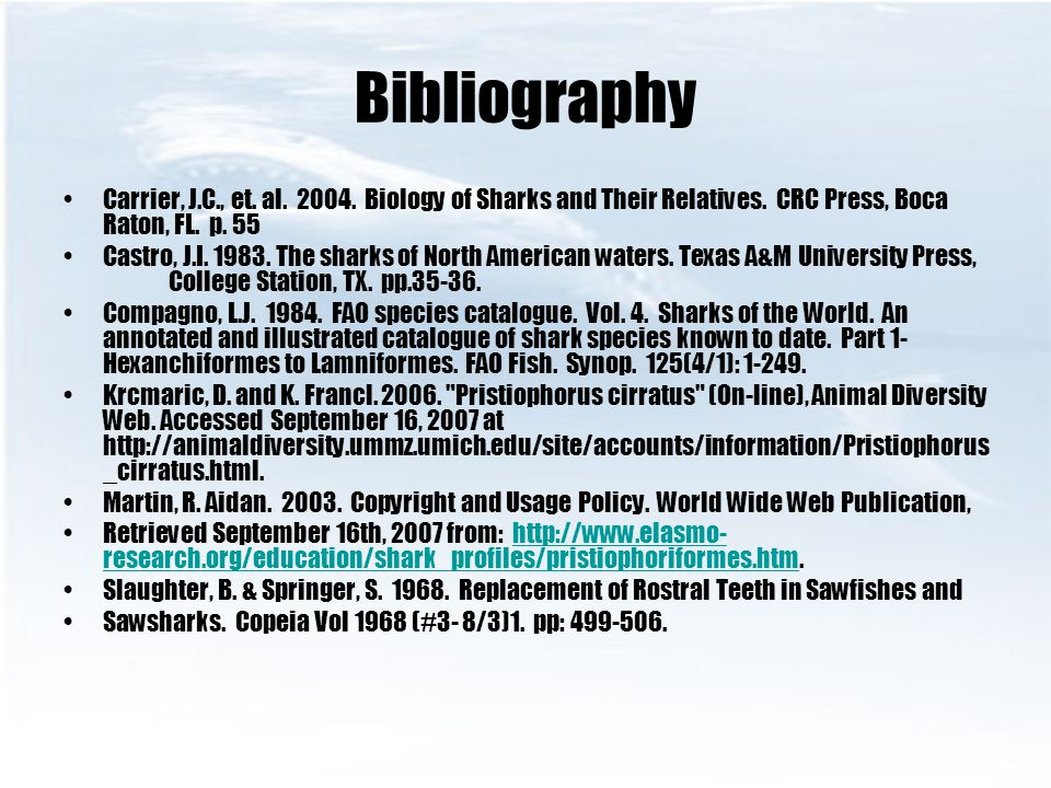 Bibliography Carrier, J.C., et. al. 2004. Biology of Sharks and Their Relatives. CRC Press, Boca Raton, FL. p. 55 Castro, J.I. 1983. The sharks of Nor