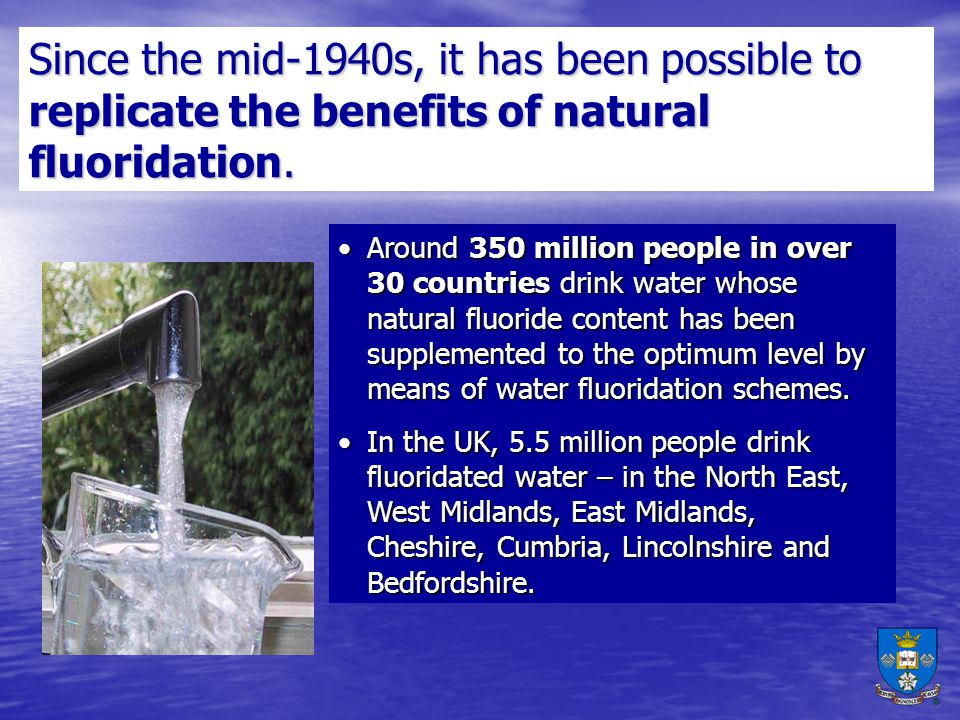 Since the mid-1940s, it has been possible to replicate the benefits of natural fluoridation.