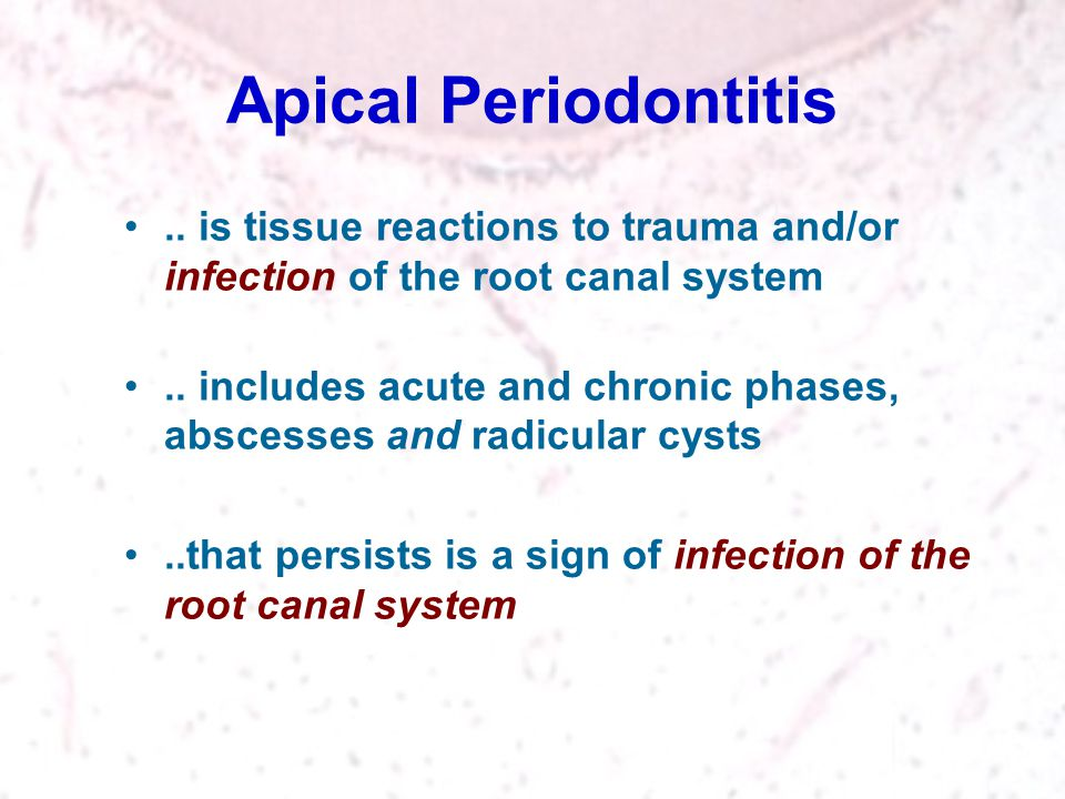 Apical Periodontitis.. is tissue reactions to trauma and/or infection of the root canal system.. includes acute and chronic phases, abscesses and radi
