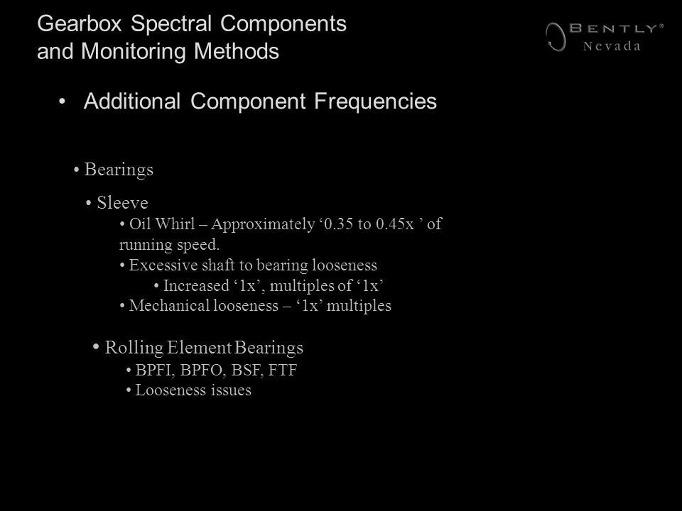 Gearbox Spectral Components and Monitoring Methods Additional Component Frequencies Sleeve Oil Whirl – Approximately 0.35 to 0.45x of running speed. E