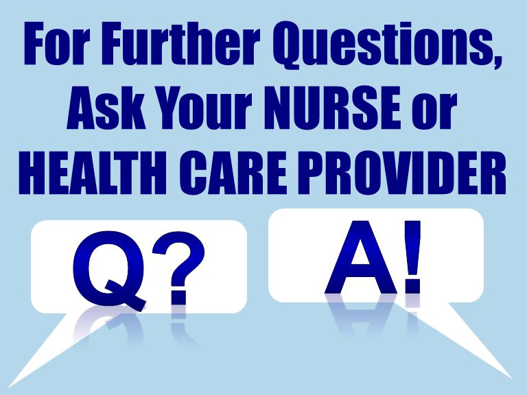 Company LOGO Be sure to talk to your if you have more questions SCHOOL NURSE or Health Care Provider Q A For Further Questions, Ask Your NURSE or HEALTH CARE PROVIDER
