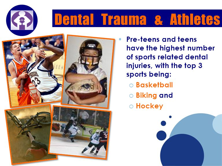 Company LOGO Pre-teens and teens have the highest number of sports related dental injuries, with the top 3 sports being: o Basketball o Biking and o Hockey Dental Trauma & Athletes