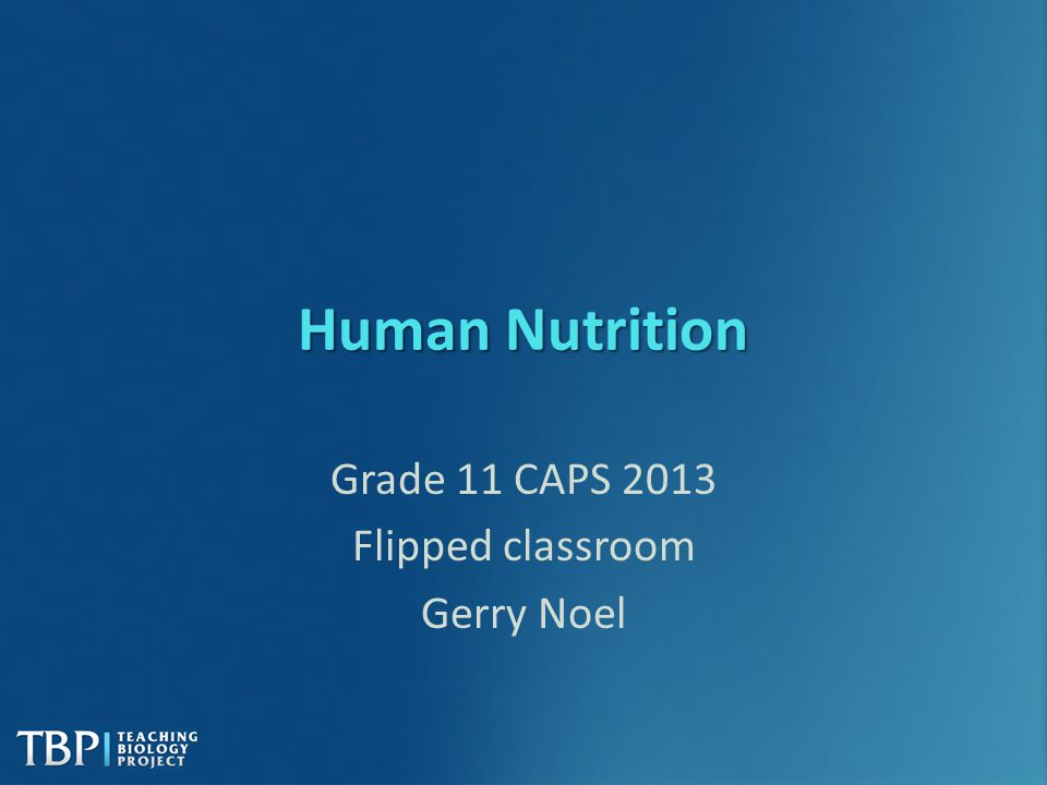 INTRODUCTION Grade 11 Human Nutrition for 2013 Flipped classroom?
