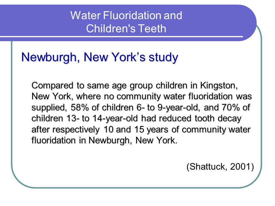 Water Fluoridation and Children's Teeth Newburgh, New Yorks study Compared to same age group children in Kingston, New York, where no community water