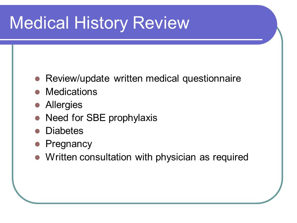 Medical History Review SBE Prophylaxis Required for endodontic treatment in at risk patients AHA recommendations should be followed