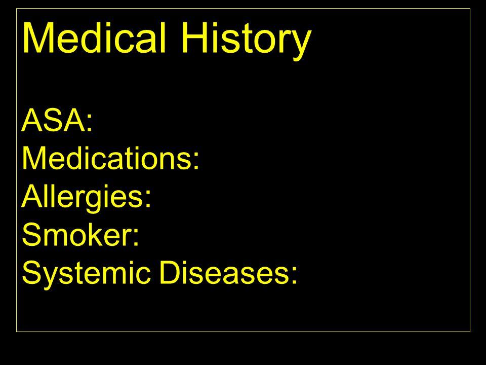 Medical History ASA: Medications: Allergies: Smoker: Systemic Diseases: