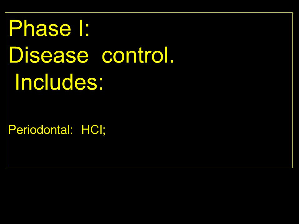 Phase I: Disease control. Includes: Periodontal: HCI; PROPOSED