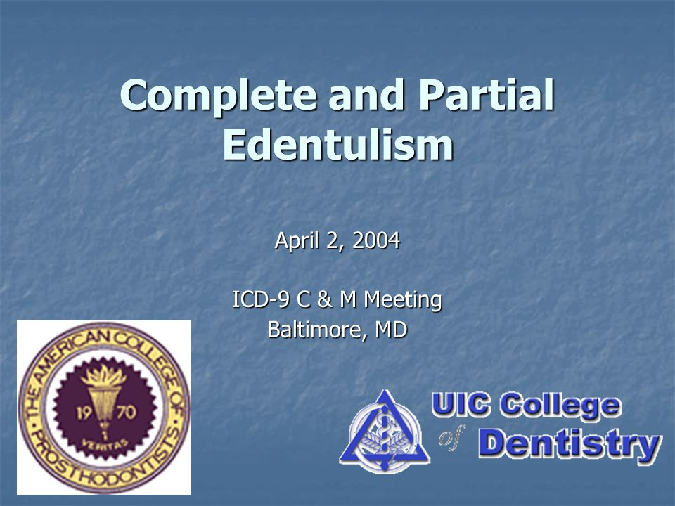 Complete and Partial Edentulism April 2, 2004 ICD-9 C & M Meeting Baltimore, MD