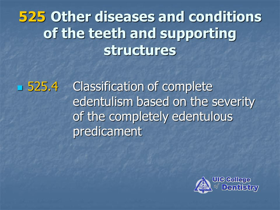 525 Other diseases and conditions of the teeth and supporting structures 525.5Classification of partial edentulism based on the severity of the partially edentulous predicament 525.5Classification of partial edentulism based on the severity of the partially edentulous predicament