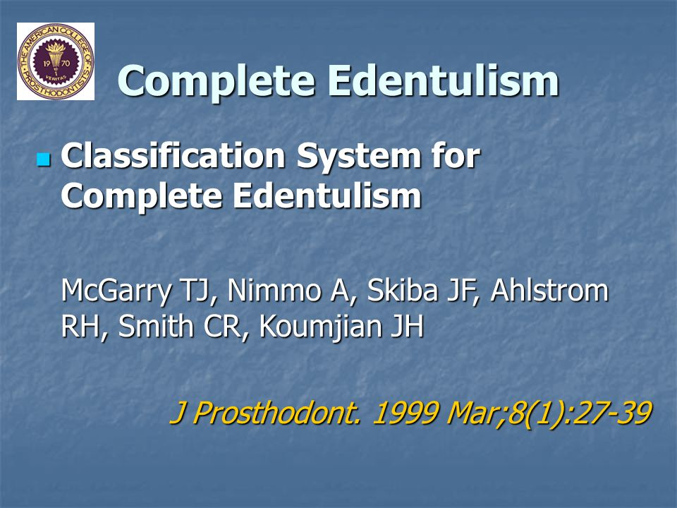 Partial Edentulism Classification System for Partial Edentulism Classification System for Partial Edentulism McGarry TJ, Nimmo A, Skiba JF, Ahlstrom RH, Smith CR, Koumjian JH, Arbree NS J Prosthodont.