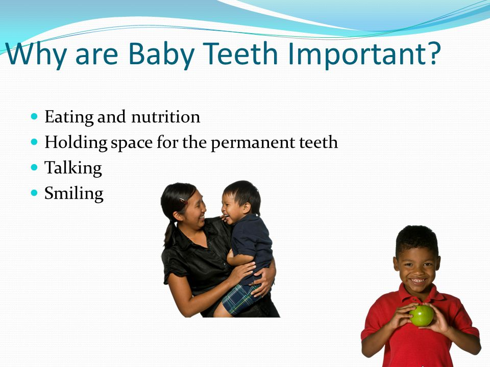 Why are Baby Teeth Important? Eating and nutrition Holding space for the permanent teeth Talking Smiling