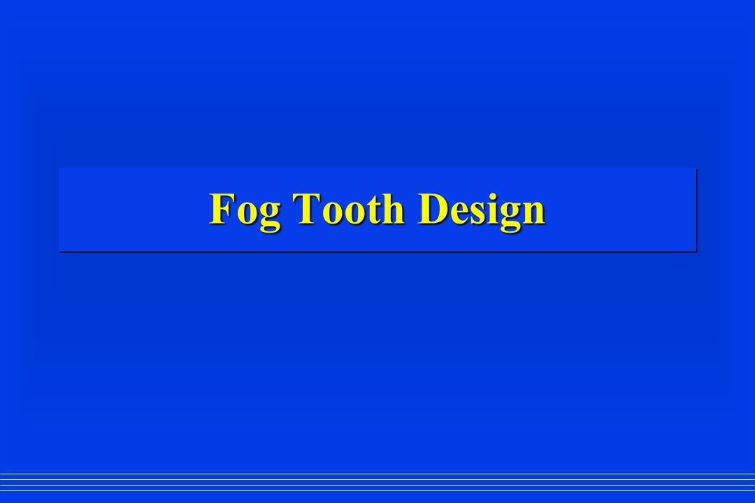 Fog Tooth Design