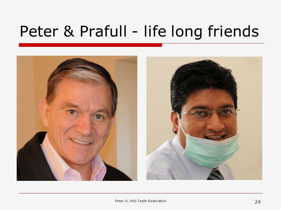 Peter W. Hills Teeth Restoration 24 Peter & Prafull - life long friends