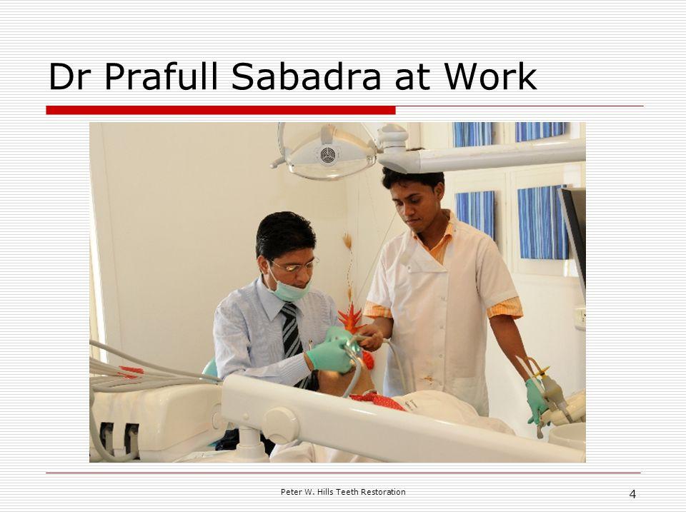 Peter W. Hills Teeth Restoration 4 Dr Prafull Sabadra at Work