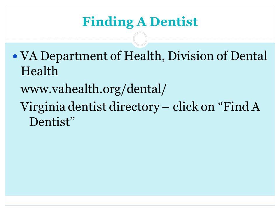 Finding A Dentist VA Department of Health, Division of Dental Health www.vahealth.org/dental/ Virginia dentist directory – click on Find A Dentist