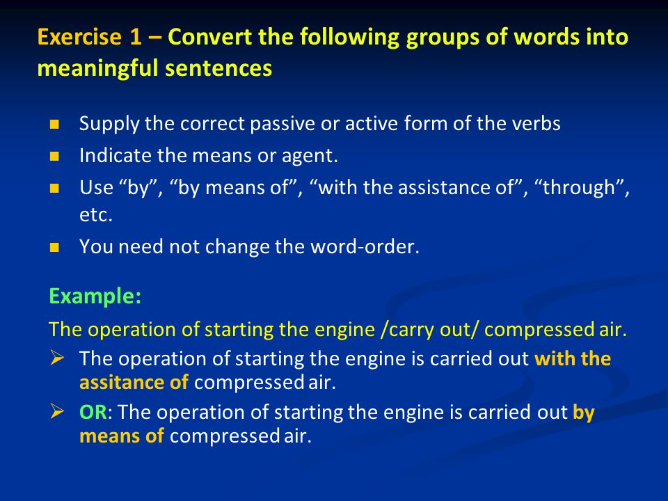 Supply the correct passive or active form of the verbs Indicate the means or agent.