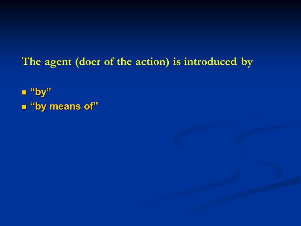 The agent (doer of the action) is introduced by by by by means of by means of