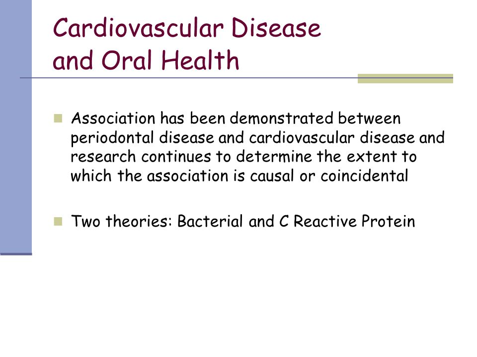 Cardiovascular Disease and Oral Health Association has been demonstrated between periodontal disease and cardiovascular disease and research continues