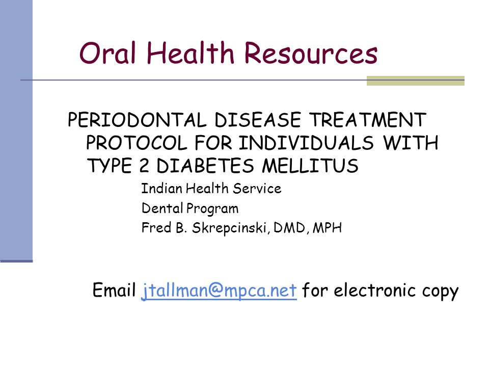 Oral Health Resources PERIODONTAL DISEASE TREATMENT PROTOCOL FOR INDIVIDUALS WITH TYPE 2 DIABETES MELLITUS Indian Health Service Dental Program Fred B