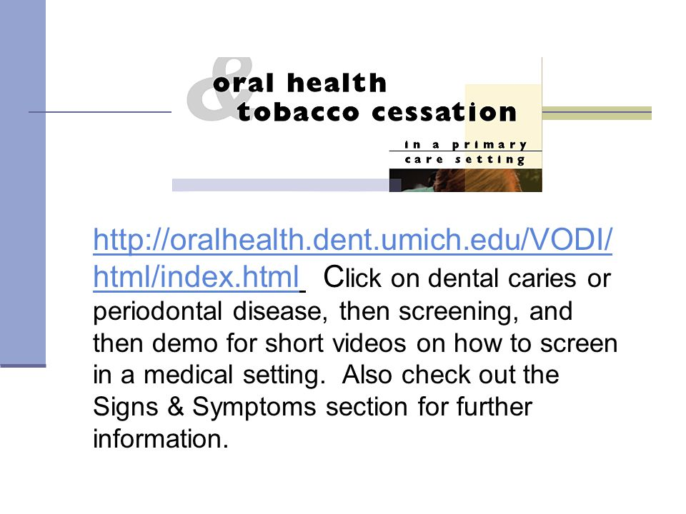 http://oralhealth.dent.umich.edu/VODI/ html/index.htmlhttp://oralhealth.dent.umich.edu/VODI/ html/index.html C lick on dental caries or periodontal di