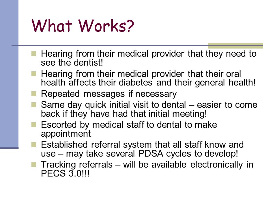 What Works? Hearing from their medical provider that they need to see the dentist! Hearing from their medical provider that their oral health affects