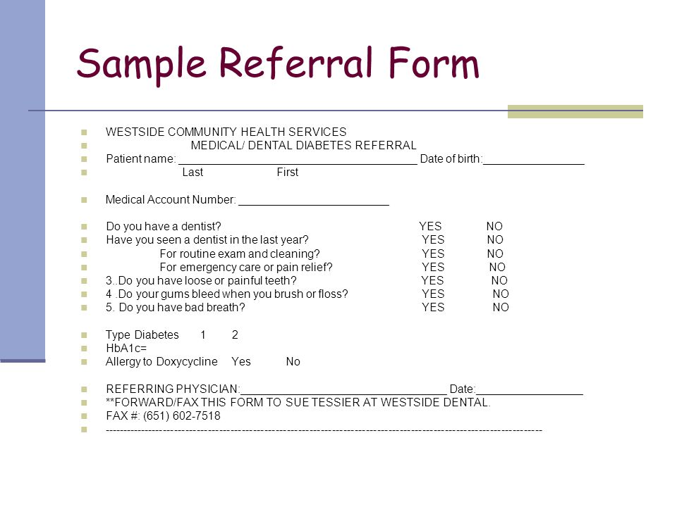Sample Referral Form WESTSIDE COMMUNITY HEALTH SERVICES MEDICAL/ DENTAL DIABETES REFERRAL Patient name: ______________________________________ Date of