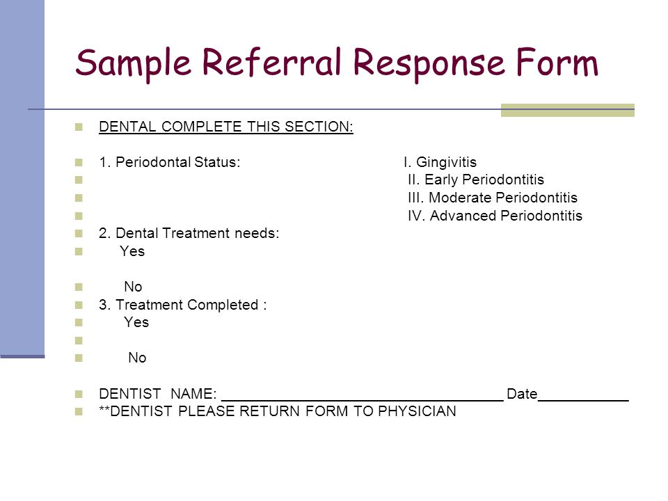 Sample Referral Response Form DENTAL COMPLETE THIS SECTION: 1. Periodontal Status: I. Gingivitis II. Early Periodontitis III. Moderate Periodontitis I