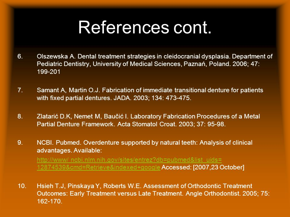References cont. 6.Olszewska A. Dental treatment strategies in cleidocranial dysplasia.