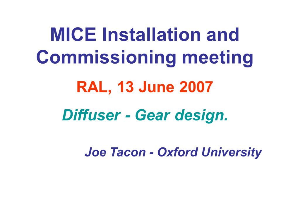 MICE Installation and Commissioning meeting RAL, 13 June 2007 Diffuser - Gear design.