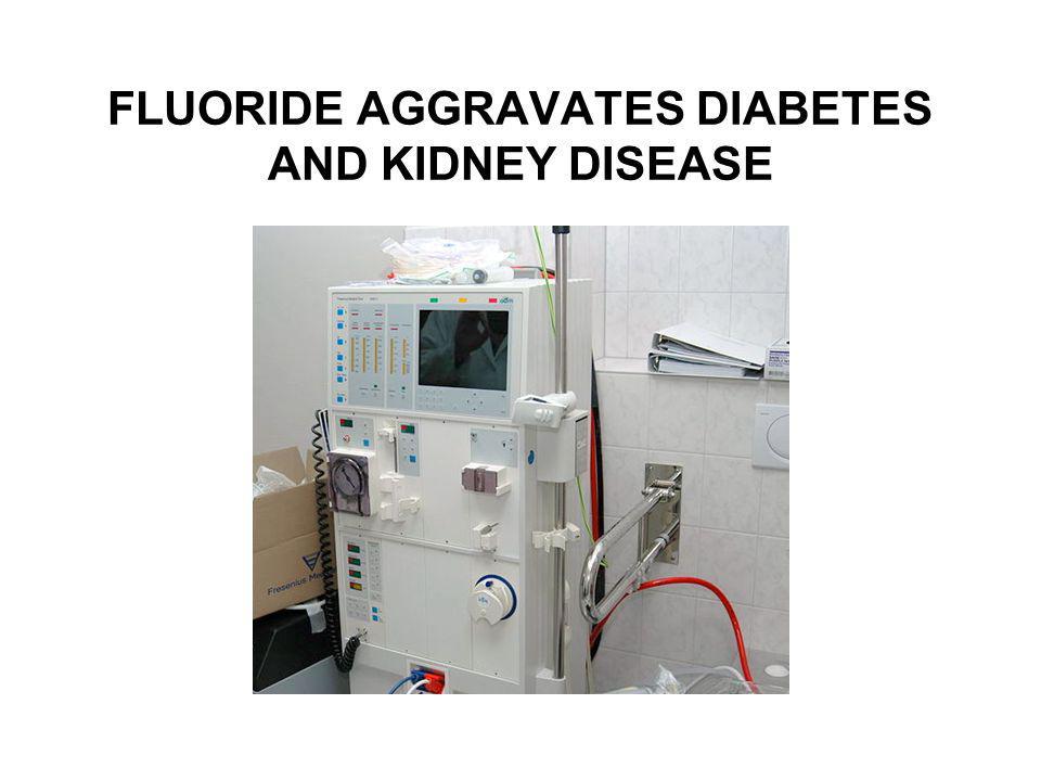 FLUORIDE AGGRAVATES DIABETES AND KIDNEY DISEASE