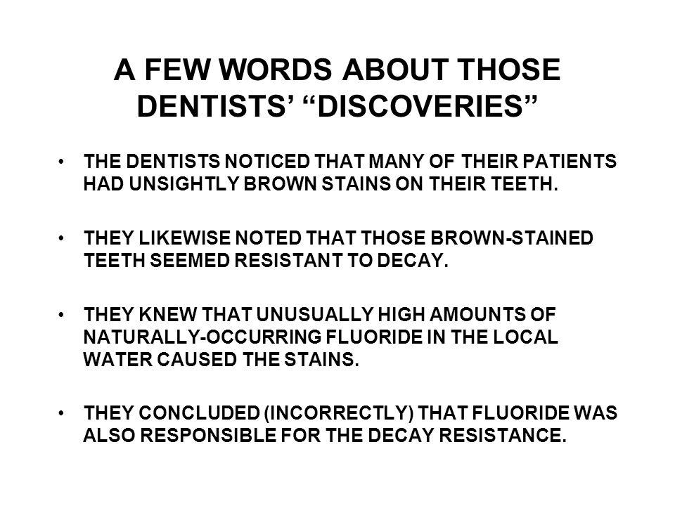 THE DENTISTS NOTICED THAT MANY OF THEIR PATIENTS HAD UNSIGHTLY BROWN STAINS ON THEIR TEETH.