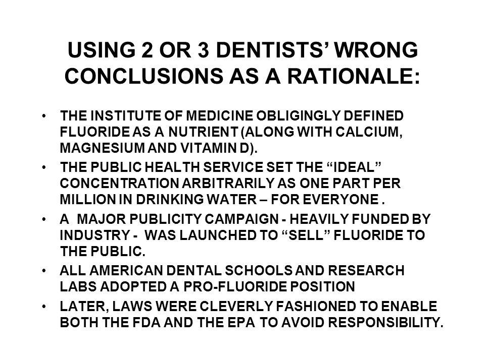 USING 2 OR 3 DENTISTS WRONG CONCLUSIONS AS A RATIONALE: THE INSTITUTE OF MEDICINE OBLIGINGLY DEFINED FLUORIDE AS A NUTRIENT (ALONG WITH CALCIUM, MAGNESIUM AND VITAMIN D).