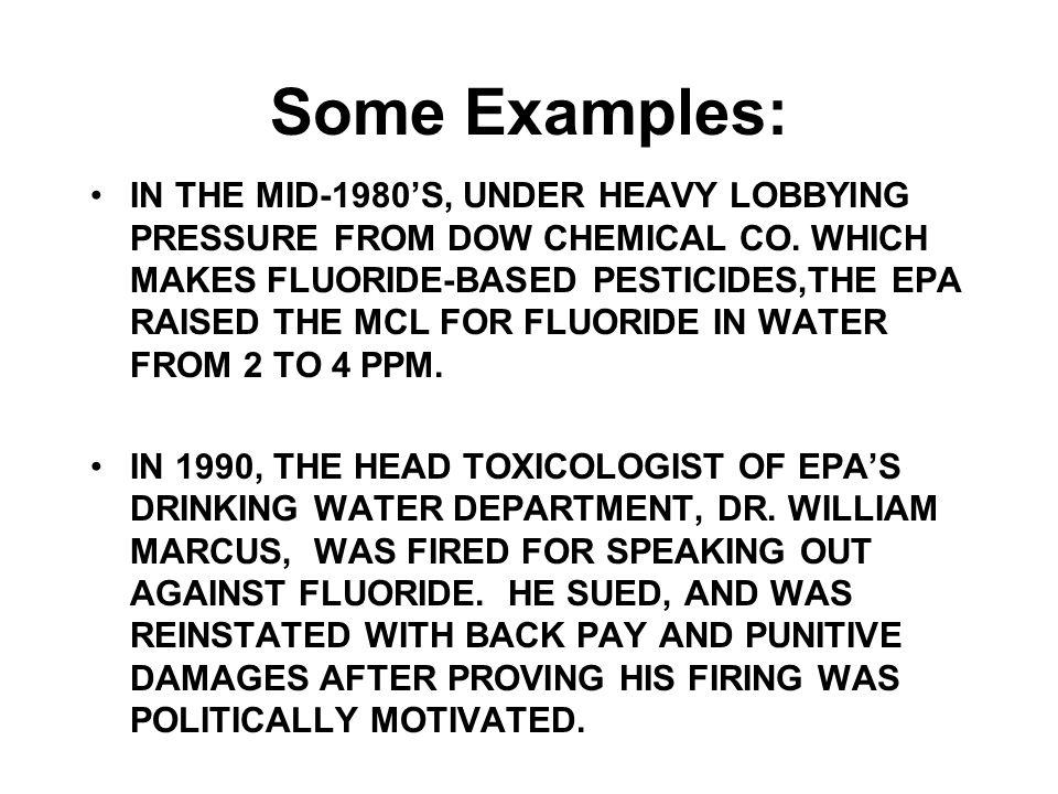 Some Examples: IN THE MID-1980S, UNDER HEAVY LOBBYING PRESSURE FROM DOW CHEMICAL CO.