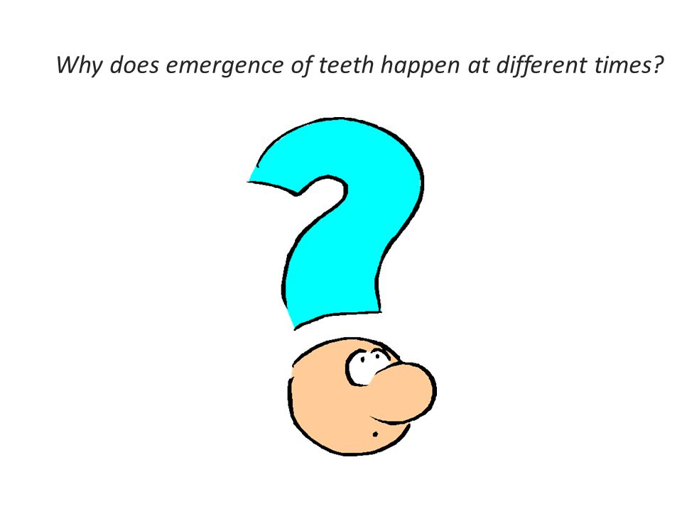 Why does emergence of teeth happen at different times?