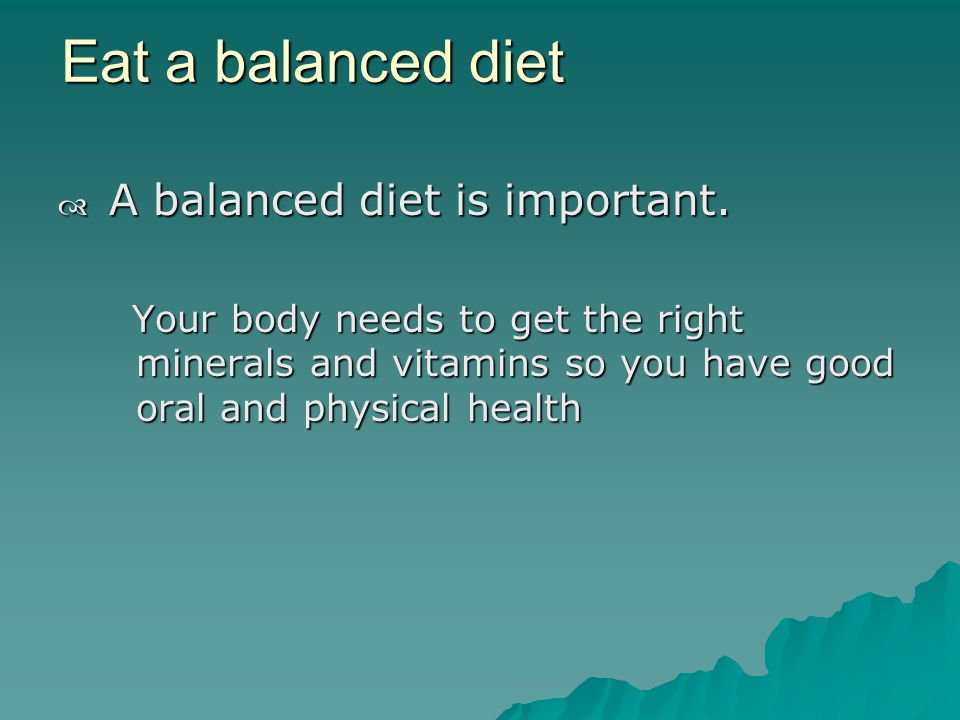 Eat a balanced diet A balanced diet is important. A balanced diet is important.