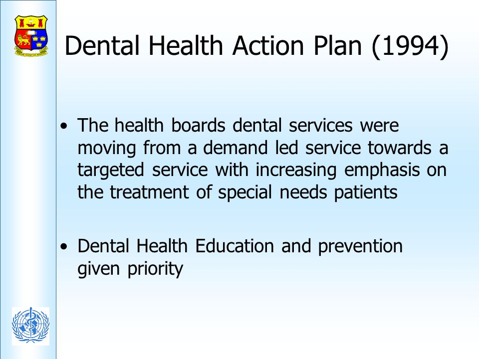Dental Health Action Plan (1994) The health boards dental services were moving from a demand led service towards a targeted service with increasing em