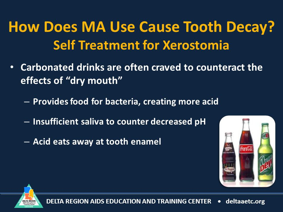 DELTA REGION AIDS EDUCATION AND TRAINING CENTER deltaaetc.org How Does MA Use Cause Tooth Decay.
