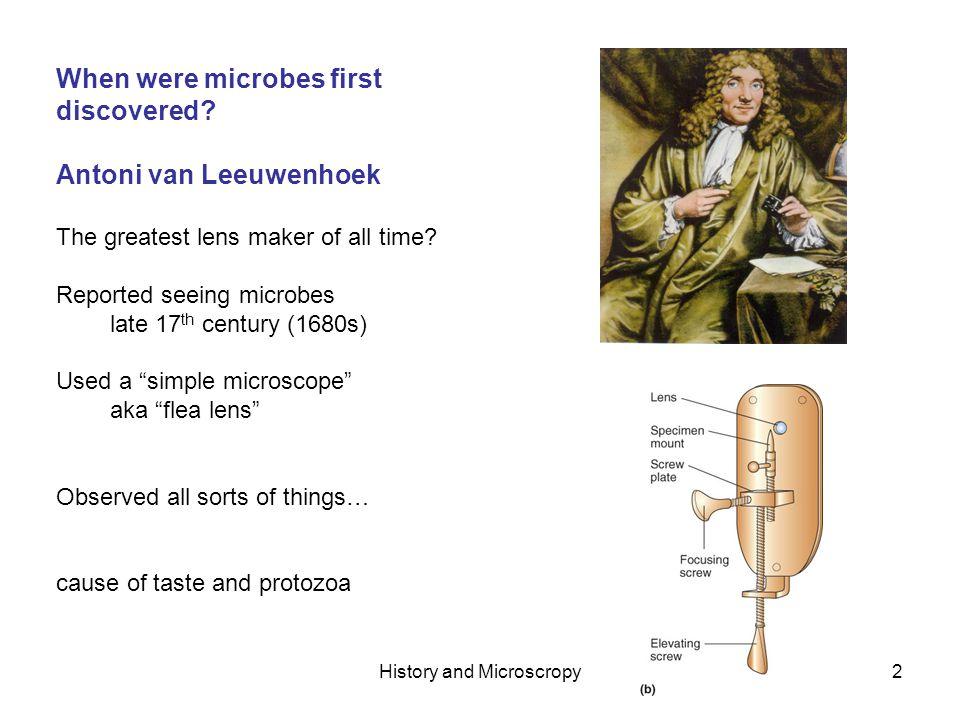 History and Microscropy3 Van Leeuwenhoeks discovery of bacteria van Leeuwenhoek was proud of his clean teeth and described his regimen for keeping them in that condition in his letter of 17 September 1683.
