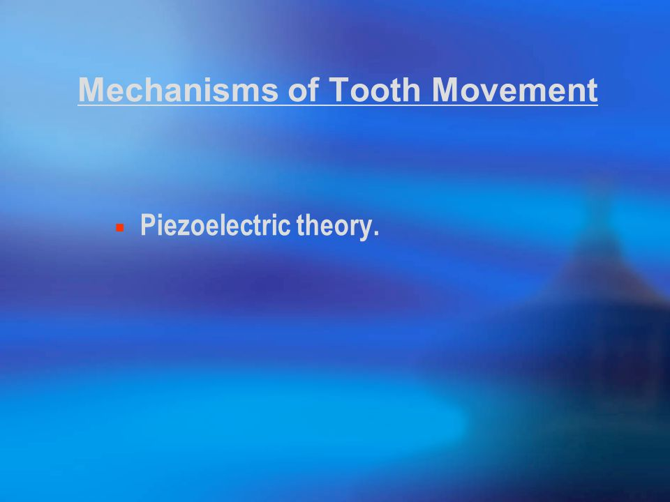 Mechanisms of Tooth Movement Piezoelectric theory.