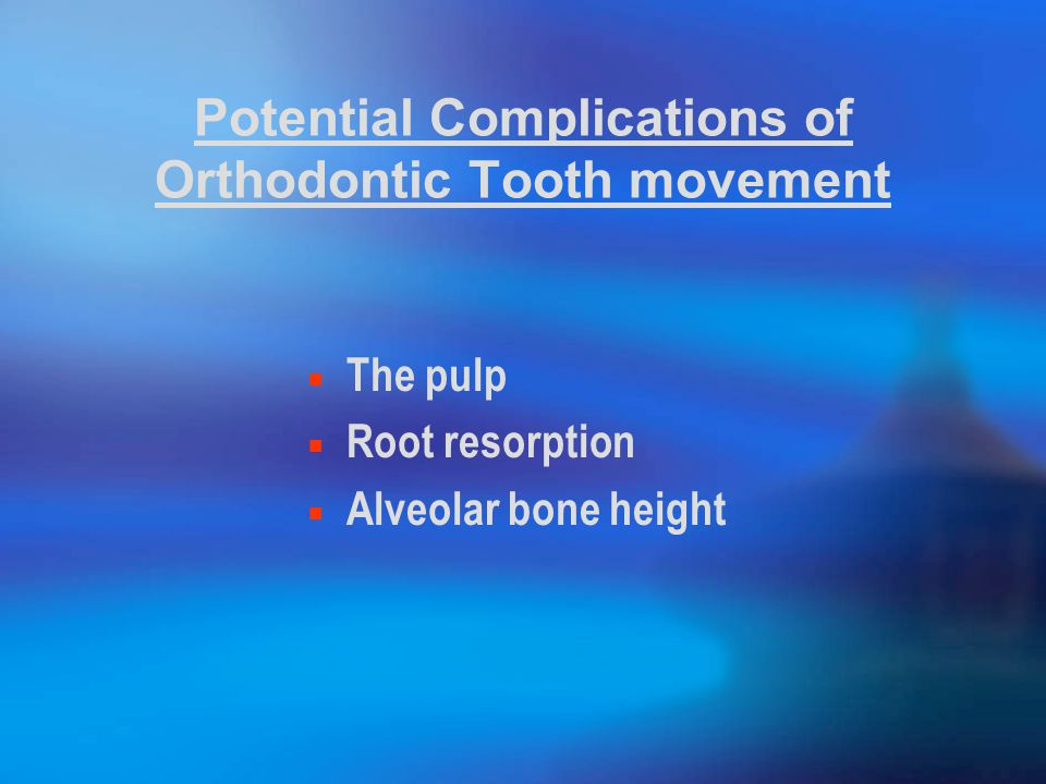 Potential Complications of Orthodontic Tooth movement The pulp Root resorption Alveolar bone height
