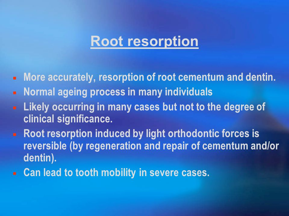 Root resorption More accurately, resorption of root cementum and dentin.