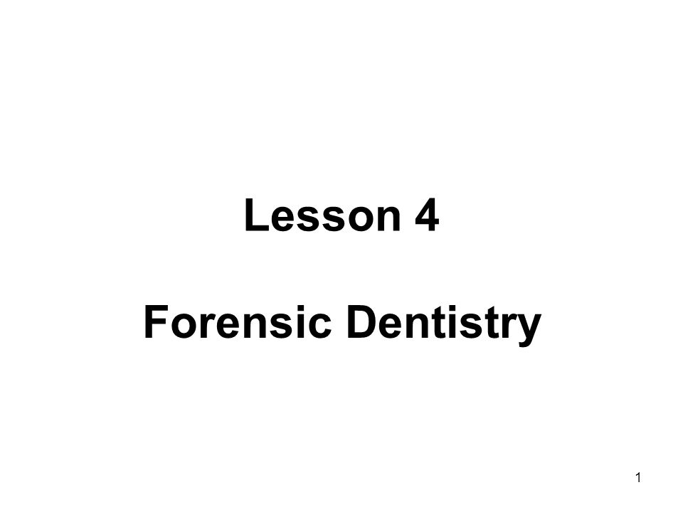 1 Lesson 4 Forensic Dentistry