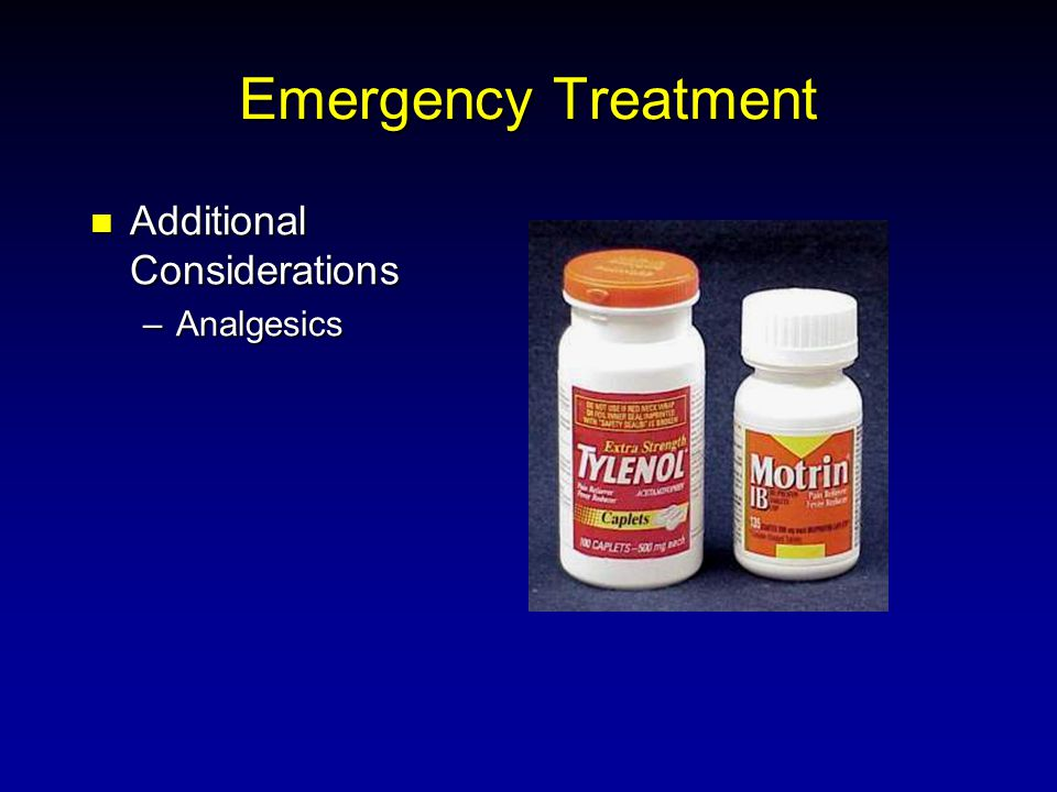 Emergency Treatment Additional Considerations Additional Considerations –Analgesics