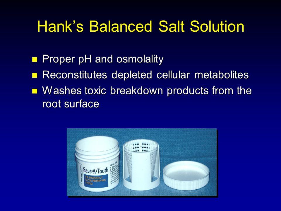 Hanks Balanced Salt Solution Proper pH and osmolality Proper pH and osmolality Reconstitutes depleted cellular metabolites Reconstitutes depleted cell