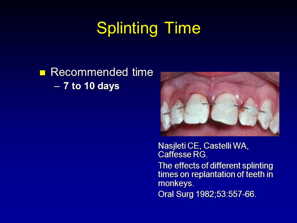 Splinting Time Recommended time Recommended time –7 to 10 days Nasjleti CE, Castelli WA, Caffesse RG.