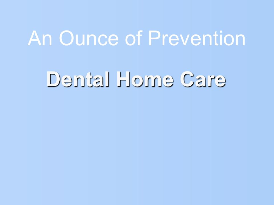 An Ounce of Prevention Dental Home Care