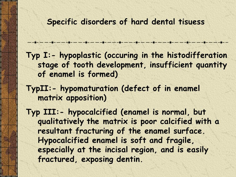 Specific disorders of hard dental tisuess Typ I:- hypoplastic (occuring in the histodifferation stage of tooth development, insufficient quantity of e