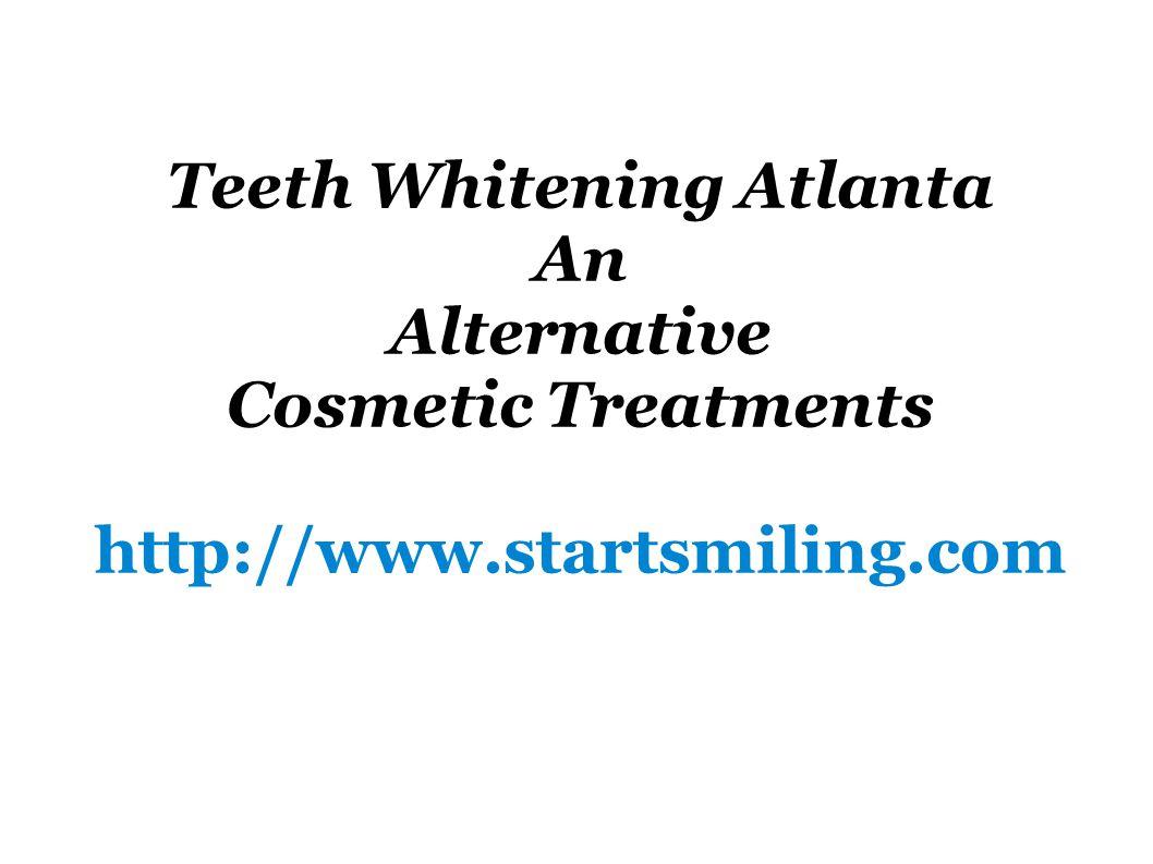 Teeth Whitening Atlanta An Alternative Cosmetic Treatments http://www.startsmiling.com